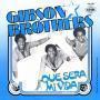 Details Gibson Brothers - Que Sera Mi Vida