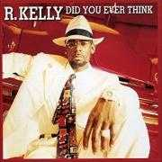 Details R. Kelly - Did You Ever Think