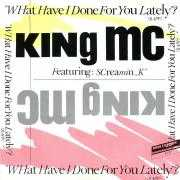"Details King MC featuring: Screamin ""K"" - What Have I Done For You Lately?"