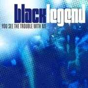 Details Black Legend - You See The Trouble With Me