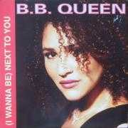 Details B.B. Queen - (I Wanna Be) Next To You