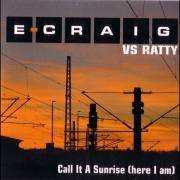 Coverafbeelding E-Craig vs Ratty - Call It A Sunrise (Here I am)