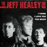 Details The Jeff Healey Band - I Think I Love You Too Much