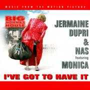 Coverafbeelding Jermaine Dupri & Nas featuring Monica - I've Got To Have It