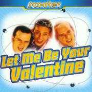 Coverafbeelding Scooter - Let Me Be Your Valentine