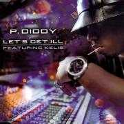 Coverafbeelding P. Diddy featuring Kelis - Let's Get Ill