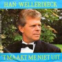 Coverafbeelding Han Wellerdieck - 't Maakt Me Niet Uit