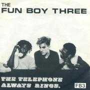 Coverafbeelding The Fun Boy Three - The Telephone Always Rings