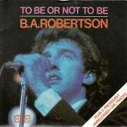 Coverafbeelding B. A. Robertson - To Be Or Not To Be