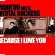Coverafbeelding Mark'Oh meets Digital Rockers - Because I Love You