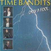 Coverafbeelding Time Bandits - Only A Fool