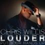 Coverafbeelding Chris Willis - Louder - Put your hands up