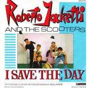 Details Roberto Jacketti and The Scooters - I Save The Day