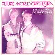 Details Future World Orchestra - I'm Not Afraid Of The Future