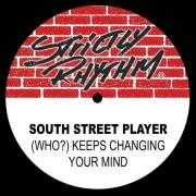 Details South Street Player - (Who?) Keeps Changing Your Mind