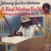 Details Johnny Guitar Watson - A Real Mother For Ya