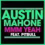 Coverafbeelding Austin Mahone feat. Pitbull - Mmm yeah