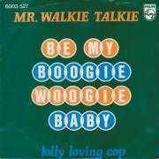 Details Mr. Walkie Talkie - Be My Boogie Woogie Baby