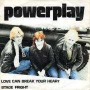 Details Powerplay - Love Can Break Your Heart