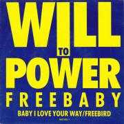 Details Will To Power - Freebaby : Baby I Love Your Way/Freebird