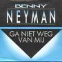 Details Benny Neyman - Ga Niet Weg Van Mij