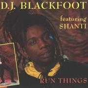 Details D.J. Blackfoot featuring Shanti - Run Things