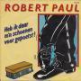Coverafbeelding Robert Paul - Heb Ik Daar M'n Schoenen Voor Gepoetst!