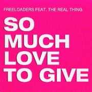 Coverafbeelding Freeloaders feat. The Real Thing - So Much Love To Give