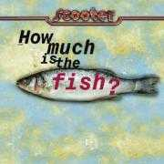 Coverafbeelding Scooter - How Much Is The Fish?