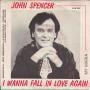 Details John Spencer - I Wanna Fall In Love Again