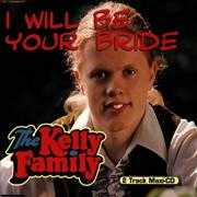 Details The Kelly Family - I Will Be Your Bride