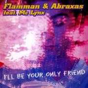 Coverafbeelding Flamman & Abraxas feat. Mc Lynx - I'll Be Your Only Friend