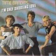 Coverafbeelding Time Bandits - I'm Only Shooting Love