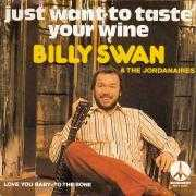 Coverafbeelding Billy Swan & The Jordanaires - Just Want To Taste Your Wine
