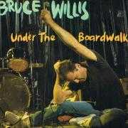 Coverafbeelding Bruce Willis - Under The Boardwalk