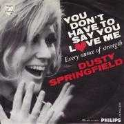 Details Dusty Springfield - You Don't Have To Say You Love Me