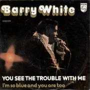 Details Barry White - You See The Trouble With Me