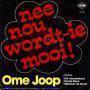 Coverafbeelding Ome Joop m.m.v. Dik Voormekaar & Harrie Nack & Mijnheer De Groot - Nee Nou Wordt-Ie Mooi!