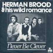 Coverafbeelding Herman Brood & His Wild Romance - Never Be Clever