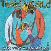 Details Third World - Now That We Found Love