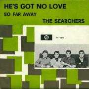 Details The Searchers - He's Got No Love