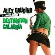 Details Alex Gaudino ft. Crystal Waters - Destination Calabria