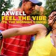 Details Axwell - Feel The Vibe (Til The Morning Comes)