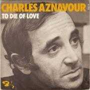 Coverafbeelding Charles Aznavour - To Die Of Love