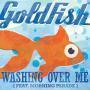 Coverafbeelding goldfish (feat. morning parade) - washing over me