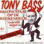 Coverafbeelding Tony Bass - Bij Ons Staat Op De Keukendeur 't Is Niet Altijd Rozegeur