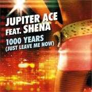 Details Jupiter Ace feat. Shena - 1000 Years (Just Leave Me Now)