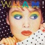 Details Wham! - Wake Me Up Before You Go-Go
