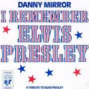 Details Danny Mirror - I Remember Elvis Presley - A Tribute To Elvis Presley