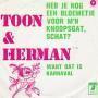 Details Toon & Herman - Heb Je Nog Een Bloemetje Voor M'n Knoopsgat, Schat?